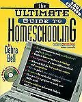 The Ultimate Guide to Homeschooling: Year 2001 Edition : Book and CD by Debra...