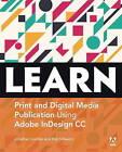 Learn Adobe InDesign CC for Print and Digital Media Publication: Adobe Certified Associate Exam Preparation by Jonathan Gordon, Cari Jansen, Rob Schwartz (Paperback, 2016)