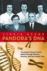 Pandora's DNA: Tracing the Breast Cancer Genes Through History, Science, and One Family Tree by Lizzie Stark (Hardback, 2014)