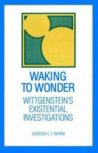 Waking to Wonder: Wittgenstein's Existential Investigations [SUNY Series in Phil