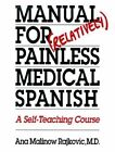 Manual for (Relatively) Painless Medical Spanish: A Self-Teaching Course by Ana Malinow Rajkovic (Paperback, 1992)