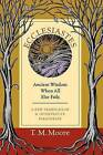 Ecclesiastes: Ancient Wisdom When All Else Fails by T M Moore (Paperback / softback, 2011)
