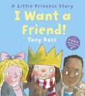 I Want a Friend! by Tony Ross (Paperback, 2016)