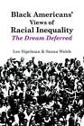 Black Americans' Views of Racial Inequality: The Dream Deferred by Susan Welch, Lee Sigelman (Paperback, 1994)