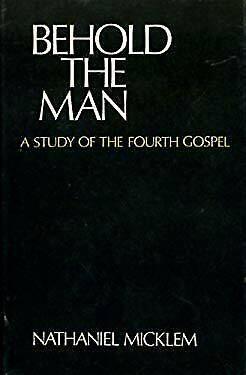 Behold the Man : A Study of the Fourth Gospel by Micklem, Nathaniel-ExLibrary