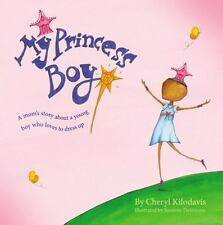 My Princess Boy by Cheryl Kilodavis c2010, NEW Hardcover