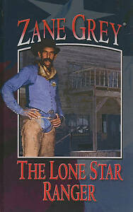 The Lone Star ranger by Zane Grey (Hardback)