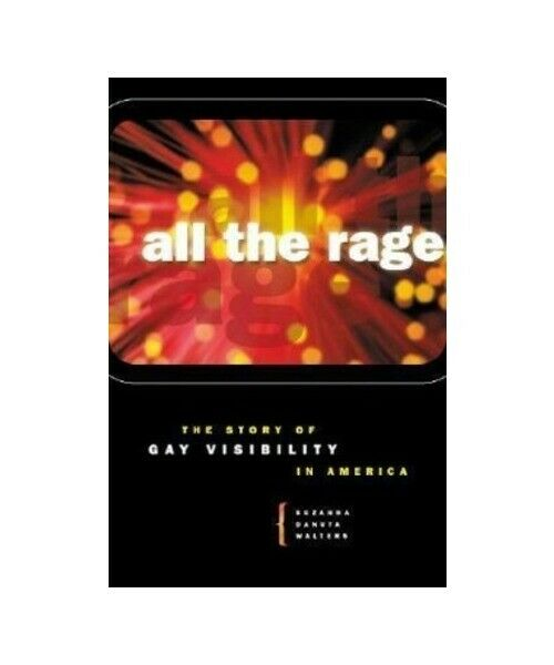 "Suzanna Danuta Walters ""All the Rage: The Story of Gay Visibility in America"""