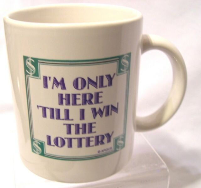 "Argus Coffee Cup Mug ""I'm Only Here 'Till I Win The Lottery"" novelty funny work"