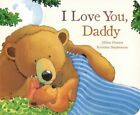 I Love You Daddy by Jillian Harker (Board book, 2011)
