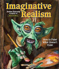 Imaginative Realism: How to Paint What Doesn't Exist by James Gurney (Paperback, 2009)
