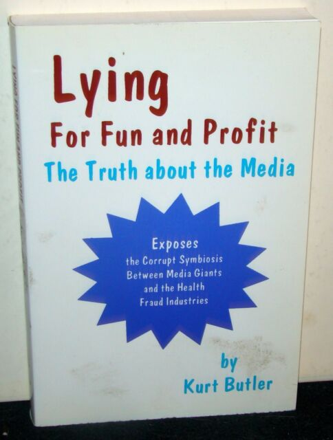 Lying for Fun and Profit : The Truth about the Media by Kurt Butler, PB