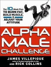 Alpha Male Challenge: The 10-Week Plan to Burn Fat, Gain Muscle & Build True Alp