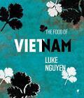 The Food of Vietnam von Luke Nguyen (2013, Gebundene Ausgabe)