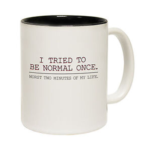 Tried-To-Be-Normal-Once-Worst-Day-Of-My-Life-Joke-MUG-cup-birthday-funny-gift