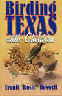 Birding Texas with Children by Evault Boswell (Paperback, 2001)