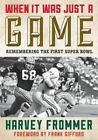 When it Was Just a Game: Remembering the First Super Bowl by Harvey Frommer (Hardback, 2015)