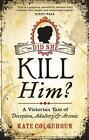 Did She Kill Him? von Kate Colquhoun (2015, Taschenbuch)