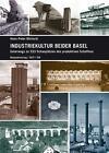 Industriekultur beider Basel von Hans-Peter Bärtschi (2014, Taschenbuch)