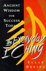 The Everyday I Ching: Solving Problems the Chinese Way by Sarah Dening (Paperback, 1995)