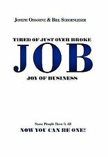 Tired of Just over Broke - Job - Joy of Business by Bill Schoenleber and...