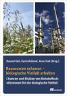 Ressourcen schonen biologische Vielfalt erhalten von Roland Keil, Arno Todt und Karin Robinet (2015, Taschenbuch)