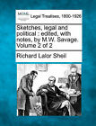 Sketches, Legal and Political: Edited, with Notes, by M.W. Savage. Volume 2 of 2 by Richard Lalor Sheil (Paperback / softback, 2010)