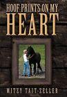 Hoof Prints on My Heart by Mitzy Tait-Zeller (Hardback, 2012)
