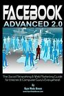 Facebook Advanced 2. 0 - Black and White Version : The Social Networking and Web Marketing Guide for Internet and Computer Guru's Everywhere! by Ryan Wade Brown (2009, Paperback)