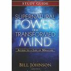 The Supernatural Power of a Transformed Mind Study Guide: Access to a Life of Miracles by Bill Johnson (Paperback, 2014)