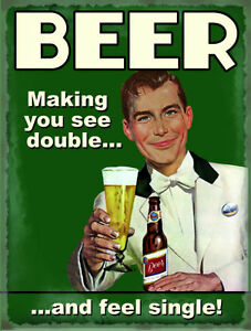 BEER MAKING YOU SEE DOUBLE AND FEEL SINGLE METAL PLAQUE TIN SIGN MORE LISTED 175