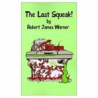Last Squeak 9780759610989 by Robert James Warner Paperback
