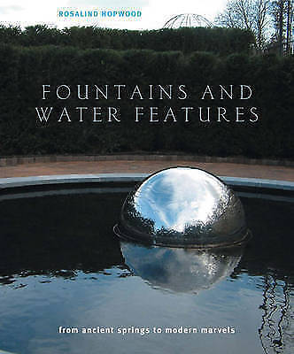 FOUNTAINS AND WATER FEATURES: FROM ANCIENT SPRINGS TO MODERN MARVELS., Hopwood,