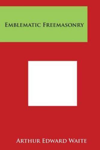 Emblematic Freemasonry by Arthur Edward Waite (2014, Paperback)