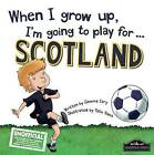 When I Grow Up I'm Going to Play for Scotland by Gemma Cary (Hardback, 2015)