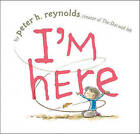 I'm Here by Peter H Reynolds (Hardback, 2011)
