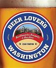 Beer Lover's Washington by Logan Thompson (Paperback, 2013)