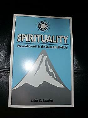 Spirituality : Personal Growth in the Second Half of Life by Landre, John K.