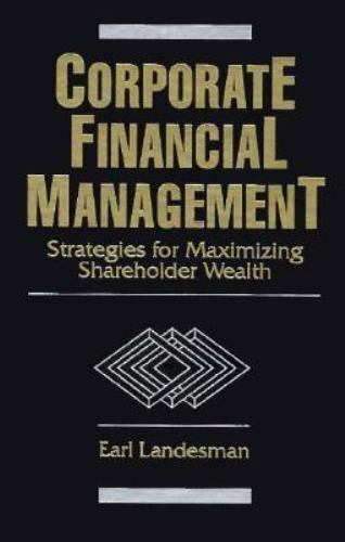 Corporate Financial Management : Strategies for Maximizing Shareholder Wealth