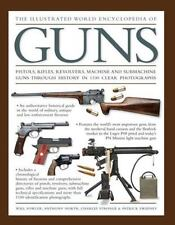 Illustrated World Encyclopedia of Guns : Pistols, Rifles, Revolvers, Machine ...
