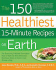 The 150 Healthiest 15-Minute Recipes on Earth: The Surprising, Unbiased Truth About How to Make the Most Deliciously Nutritious Meals at Home in Just Minutes a Day by Jeannette Bessinger, Jonny Bowden (Paperback, 2010)