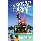 The Gospel of Arnie by Lee Tasey 0595346189 iUniverse Inc 2005 Paperback