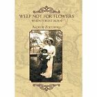 Weep Not for Flowers When Forests Burn by Andrew Zoltowski (Hardback, 2015)