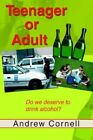 Teenager or Adult Do We Deserve to Drink Alcohol? by Cornell an 9780595349470