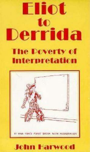 From Eliot to Derrida : The Poverty of Interpretation by John Harwood