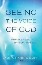 Seeing the Voice of God : What God Is Telling You Through Dreams and Visions...