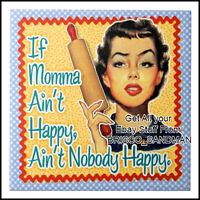 "Fridge Fun Refrigerator Magnet ""IF MOMMA AINT HAPPY AINT NOBODY HAPPY"" V:A Retro"
