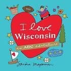 I Love Wisconsin: An ABC Adventure by Magsamen Sandra (Hardback, 2016)