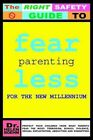 Fearless Parenting for The Millennium Protect Your Children From What Paren