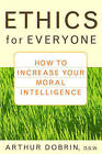 Ethics for Everyone: How to Increase Your Moral Intelligence by Arthur Dobrin (Paperback, 2002)
